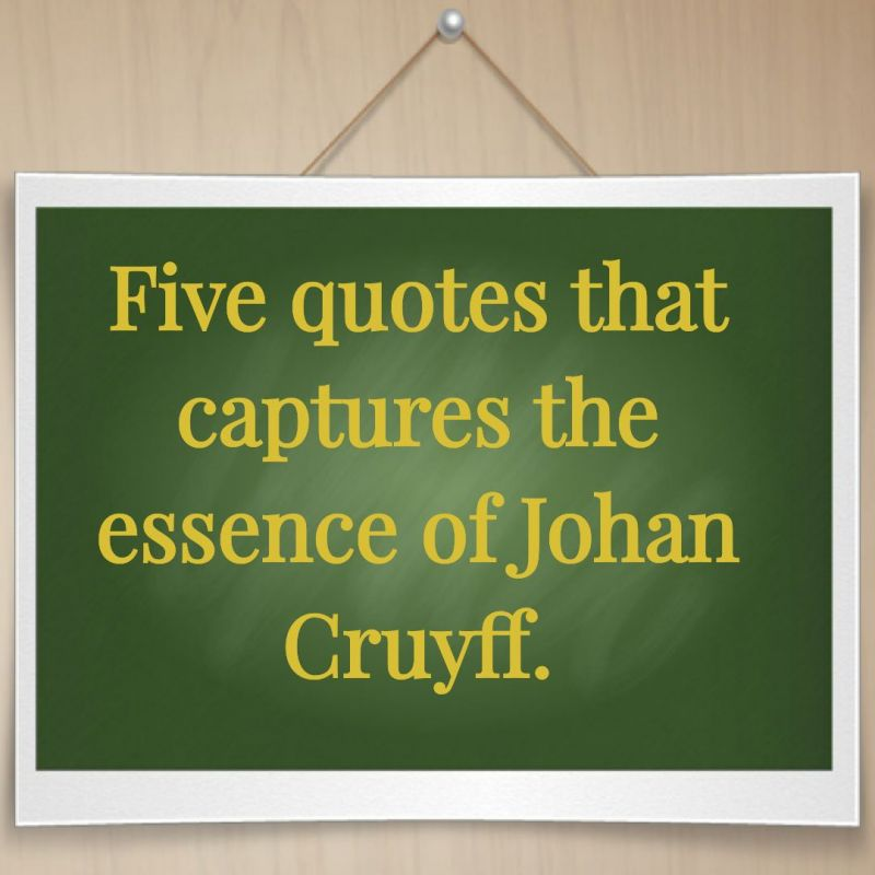Citaten Johan Cruijff : Video: five quotes that captures the essence of johan cruyff